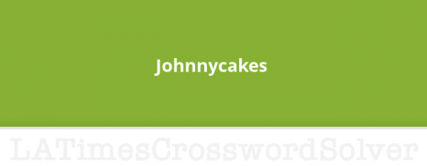 Johnnycakes Crossword Clue