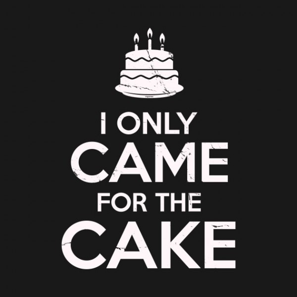 I Only Came For The Cake Birthday Cake Lovers