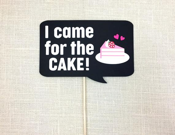 I Came For The Cake Sign   Party Photo Booth Prop   Cake